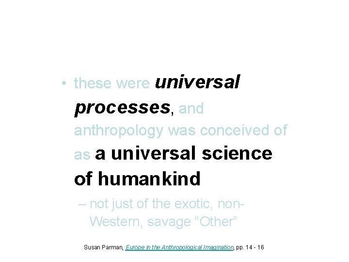 • these were universal processes, and anthropology was conceived of as a universal
