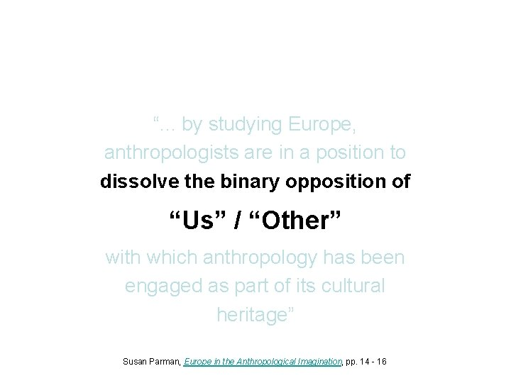 """"""". . . by studying Europe, anthropologists are in a position to dissolve the"""