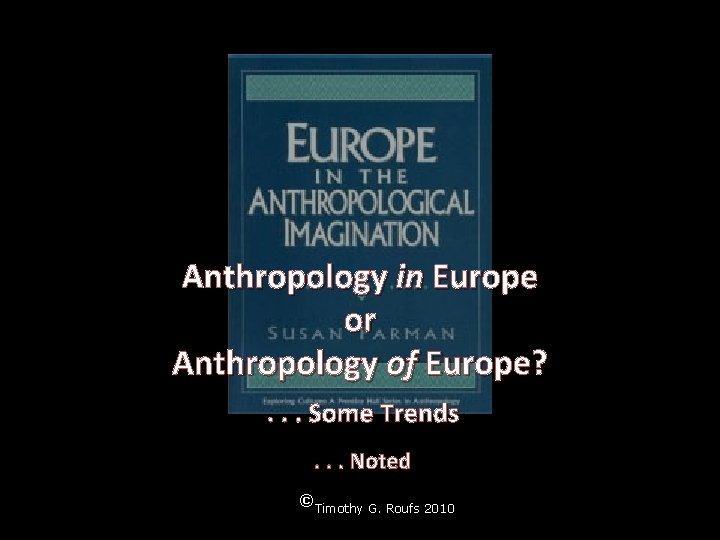 Anthropology in Europe or Anthropology of Europe? . . . Some Trends. . .