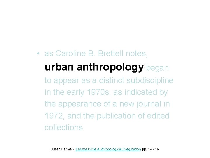 • as Caroline B. Brettell notes, urban anthropology began to appear as a