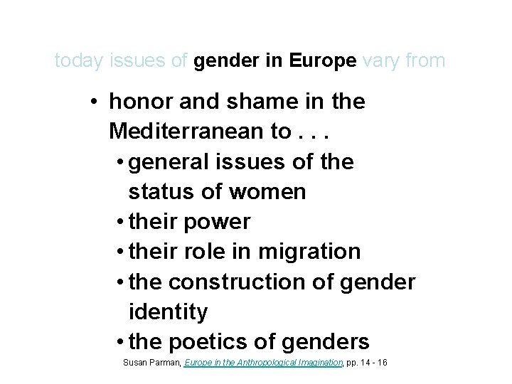 today issues of gender in Europe vary from • honor and shame in the