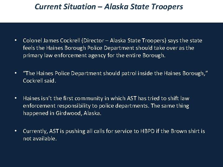 Current Situation – Alaska State Troopers • Colonel James Cockrell (Director – Alaska State