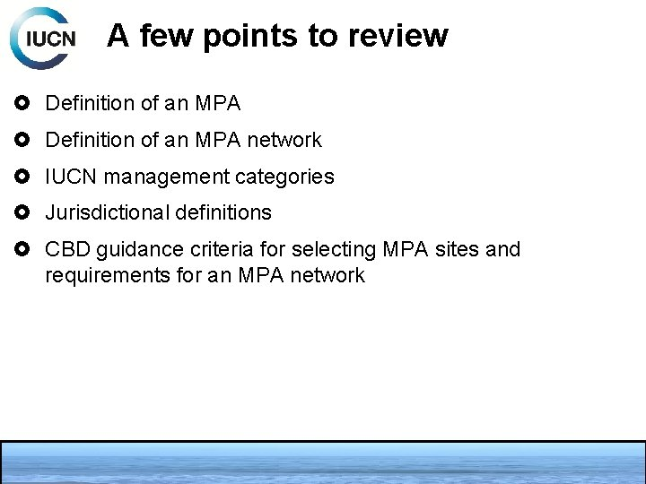 A few points to review Definition of an MPA network IUCN management categories Jurisdictional