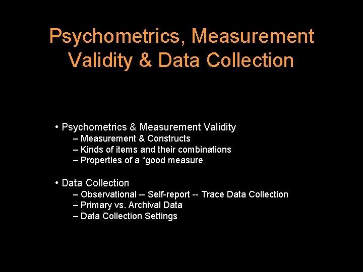 Psychometrics, Measurement Validity & Data Collection • Psychometrics & Measurement Validity – Measurement &