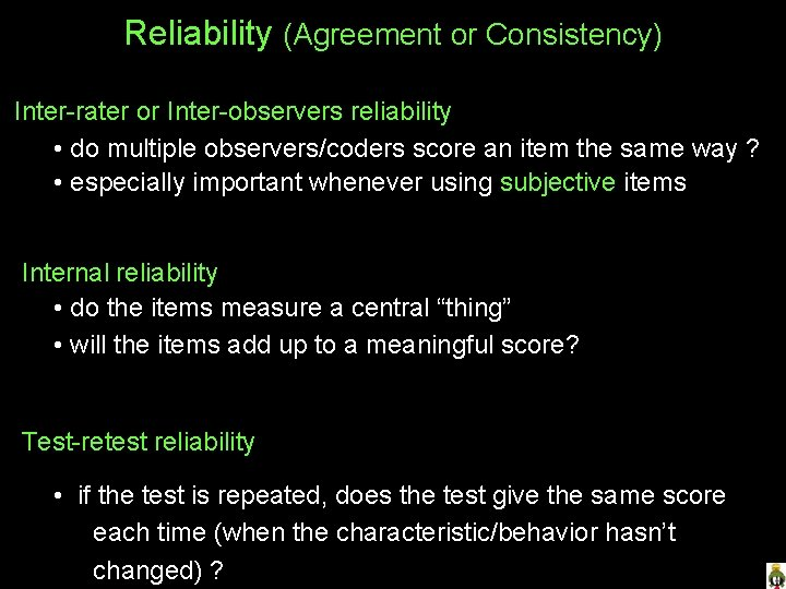 Reliability (Agreement or Consistency) Inter-rater or Inter-observers reliability • do multiple observers/coders score an