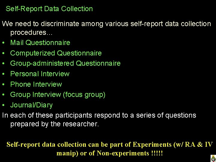 Self-Report Data Collection We need to discriminate among various self-report data collection procedures… •