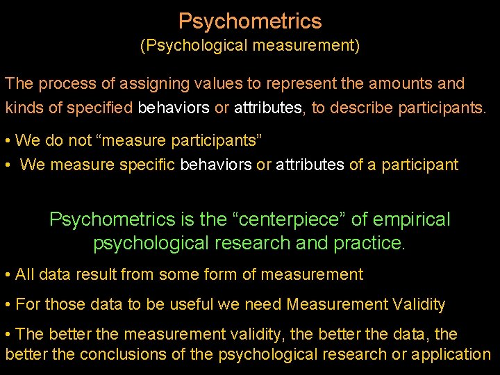 Psychometrics (Psychological measurement) The process of assigning values to represent the amounts and kinds
