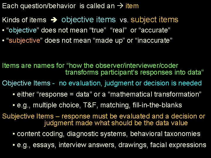 Each question/behavior is called an item Kinds of items objective items vs. subject items