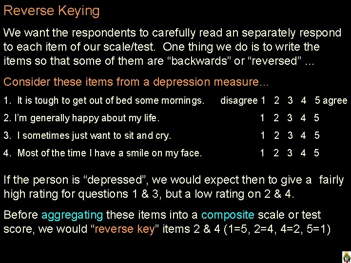 Reverse Keying We want the respondents to carefully read an separately respond to each