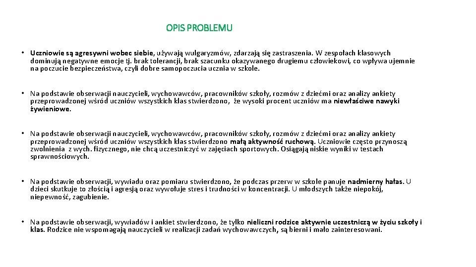 OPIS PROBLEMU • Uczniowie są agresywni wobec siebie, używają wulgaryzmów, zdarzają się zastraszenia. W