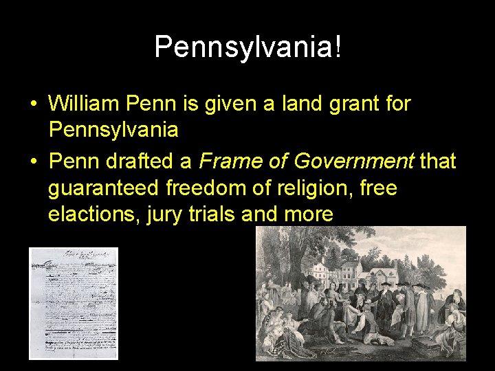 Pennsylvania! • William Penn is given a land grant for Pennsylvania • Penn drafted