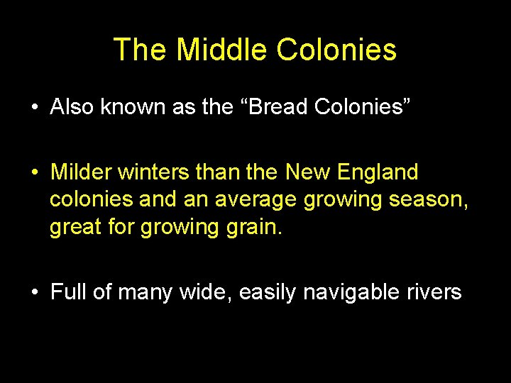 """The Middle Colonies • Also known as the """"Bread Colonies"""" • Milder winters than"""
