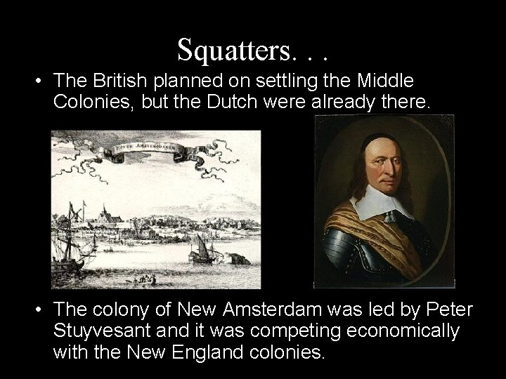 Squatters. . . • The British planned on settling the Middle Colonies, but the
