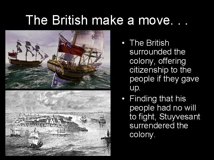 The British make a move. . . • The British surrounded the colony, offering