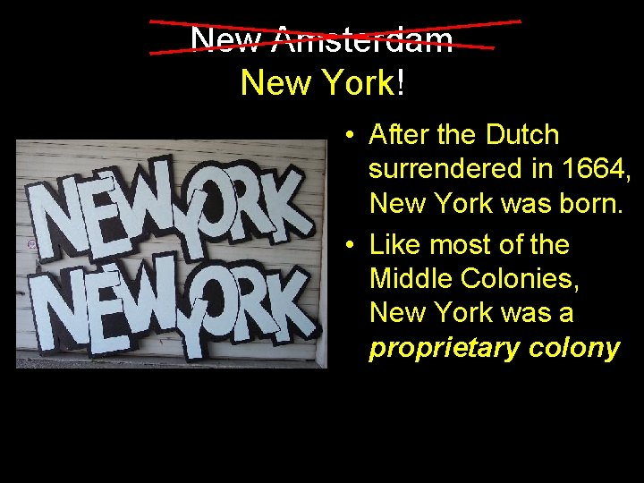 New Amsterdam New York! • After the Dutch surrendered in 1664, New York was