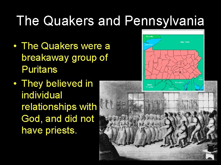 The Quakers and Pennsylvania • The Quakers were a breakaway group of Puritans •
