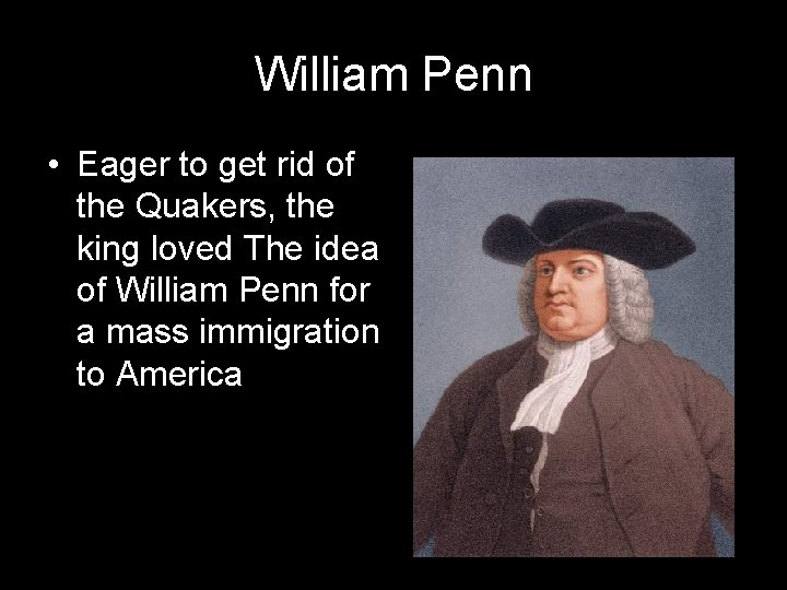 William Penn • Eager to get rid of the Quakers, the king loved The