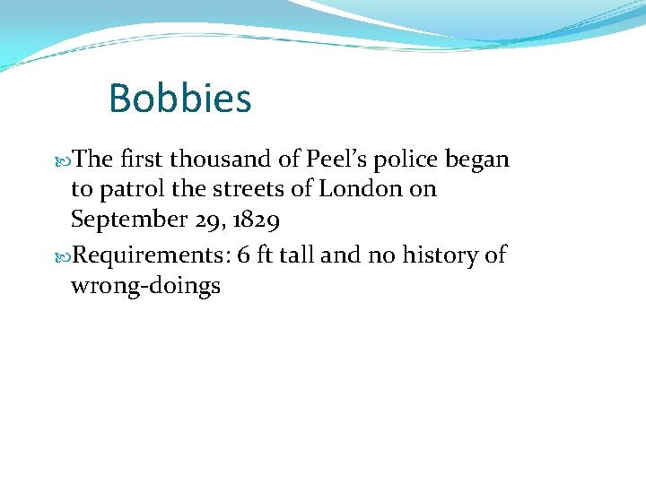 Bobbies The first thousand of Peel's police began to patrol the streets of London