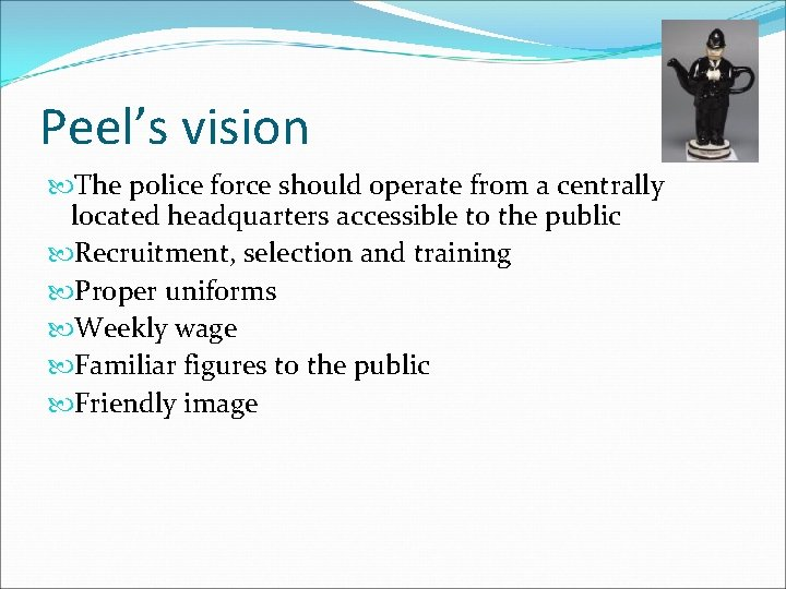 Peel's vision The police force should operate from a centrally located headquarters accessible to