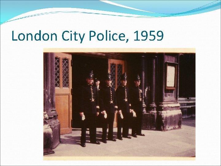 London City Police, 1959