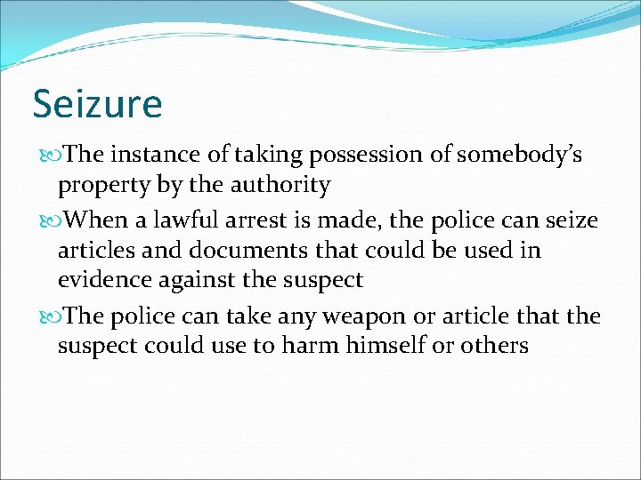 Seizure The instance of taking possession of somebody's property by the authority When a