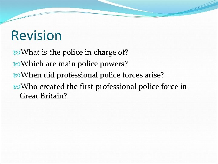 Revision What is the police in charge of? Which are main police powers? When