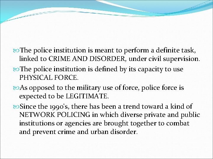 The police institution is meant to perform a definite task, linked to CRIME