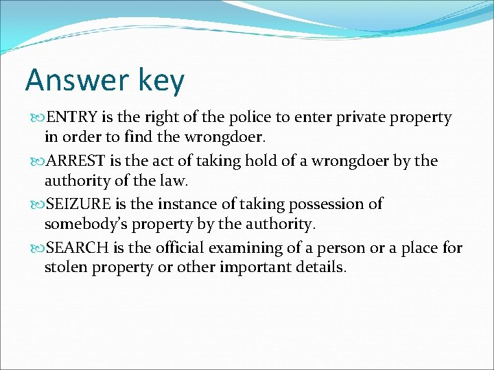 Answer key ENTRY is the right of the police to enter private property in