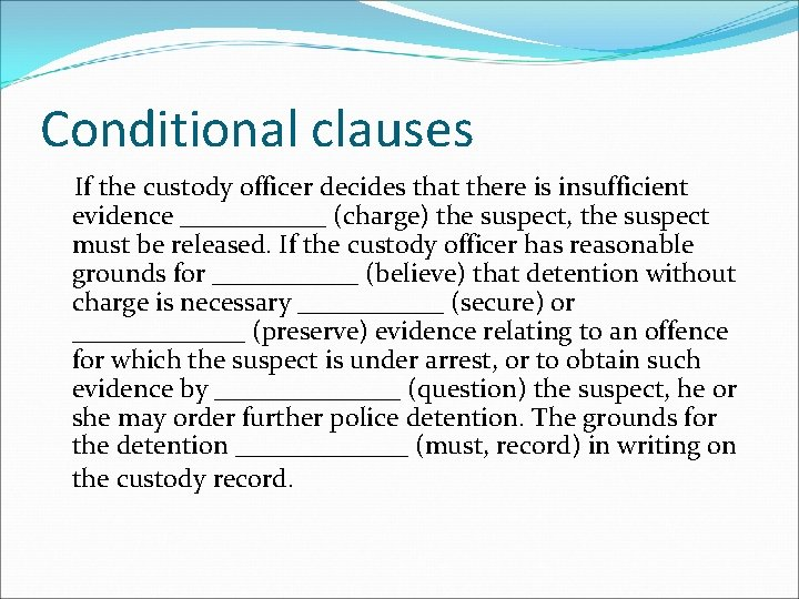 Conditional clauses If the custody officer decides that there is insufficient evidence ______ (charge)