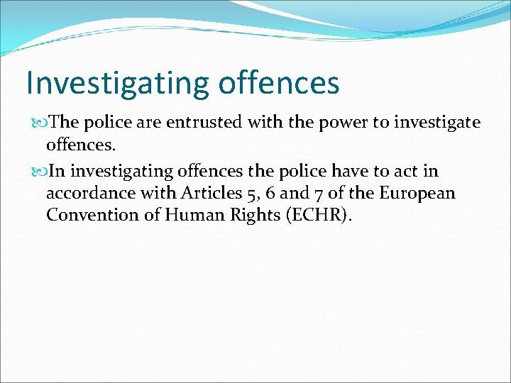 Investigating offences The police are entrusted with the power to investigate offences. In investigating