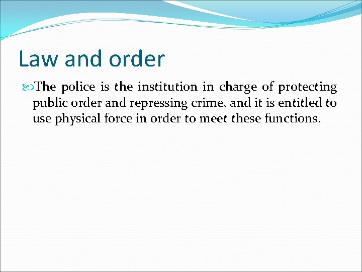 Law and order The police is the institution in charge of protecting public order