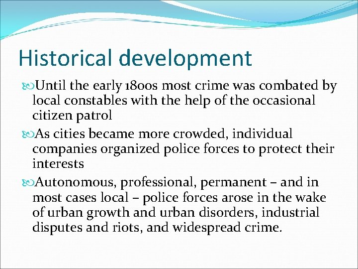 Historical development Until the early 1800 s most crime was combated by local constables