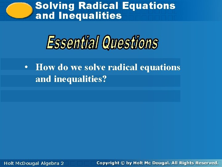 Solving Equations Solving. Radical Equations and. Inequalities • How do we solve radical equations