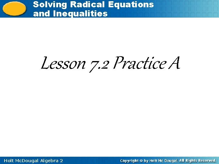Solving Radical Equations and Inequalities Lesson 7. 2 Practice A Holt Mc. Dougal Algebra