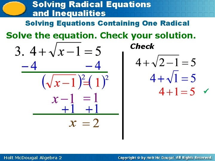 Solving Radical Equations and Inequalities Solving Equations Containing One Radical Solve the equation. Check