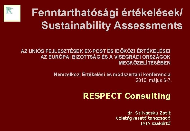 Fenntarthatósági értékelések/ Sustainability Assessments AZ UNIÓS FEJLESZTÉSEK EX-POST ÉS IDŐKÖZI ÉRTÉKELÉSEI AZ EURÓPAI BIZOTTSÁG