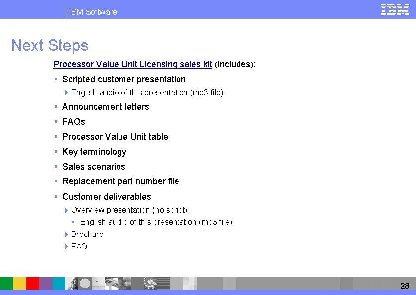 IBM Software Next Steps Processor Value Unit Licensing sales kit (includes): § Scripted customer