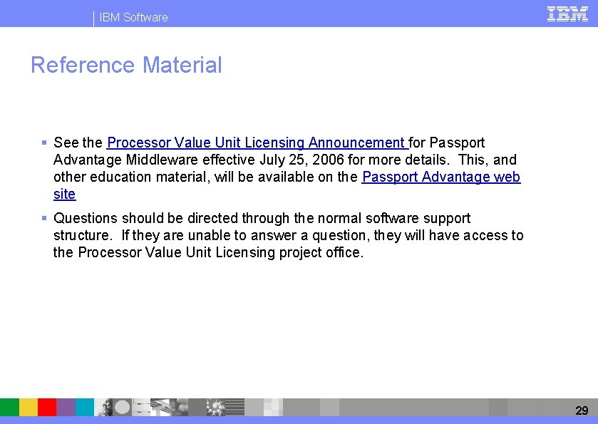 IBM Software Reference Material § See the Processor Value Unit Licensing Announcement for Passport