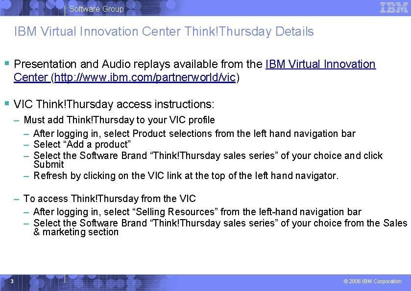 Software Group IBM Virtual Innovation Center Think!Thursday Details § Presentation and Audio replays available