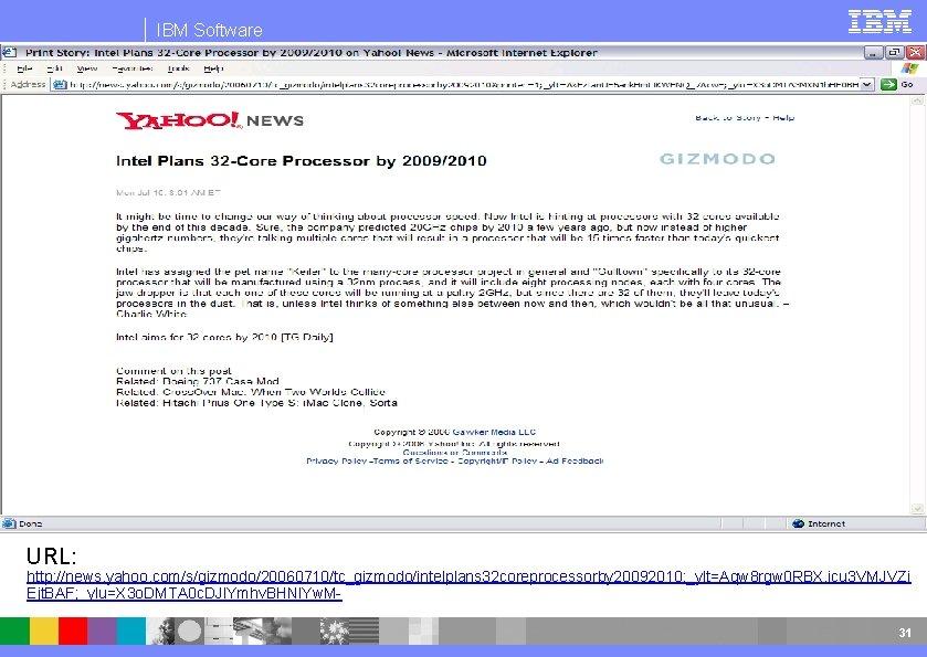 IBM Software URL: http: //news. yahoo. com/s/gizmodo/20060710/tc_gizmodo/intelplans 32 coreprocessorby 20092010; _ylt=Aqw 8 rgw 0