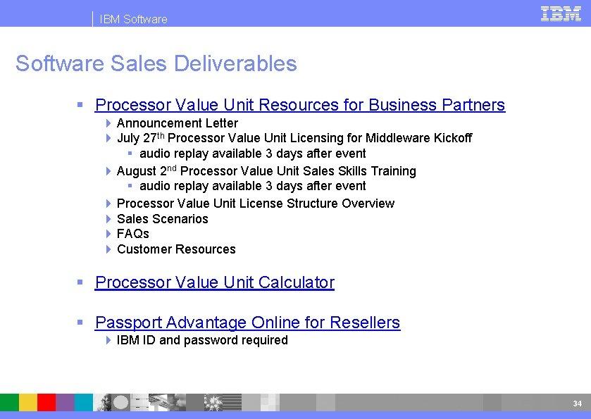 IBM Software Sales Deliverables § Processor Value Unit Resources for Business Partners 4 Announcement