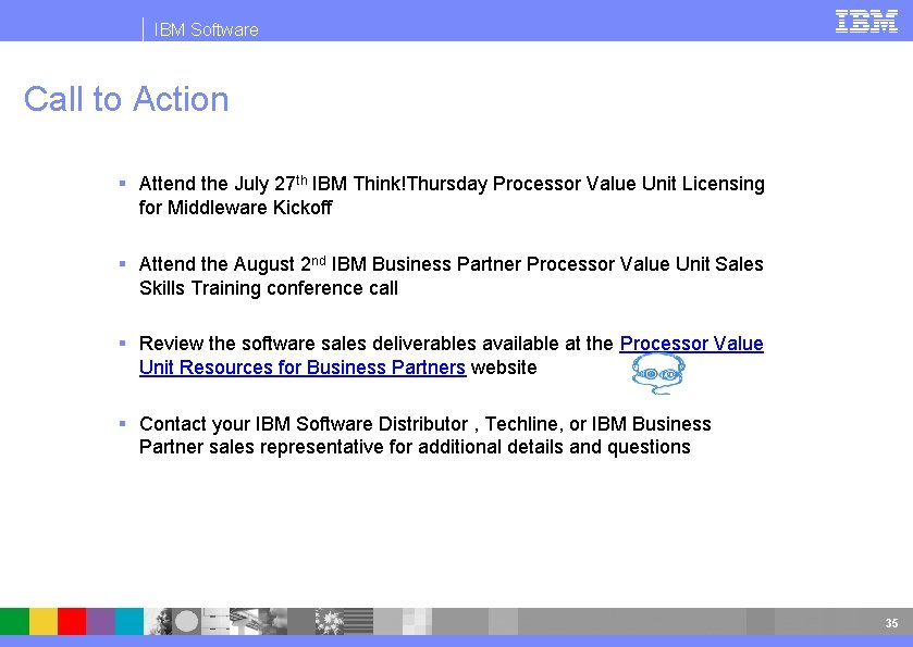 IBM Software Call to Action § Attend the July 27 th IBM Think!Thursday Processor