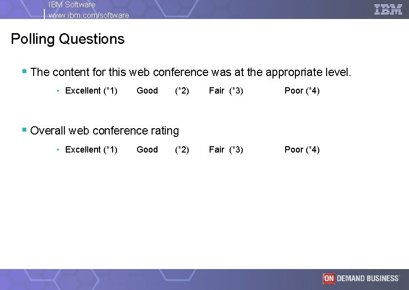 IBM Software www. ibm. com/software Polling Questions § The content for this web conference