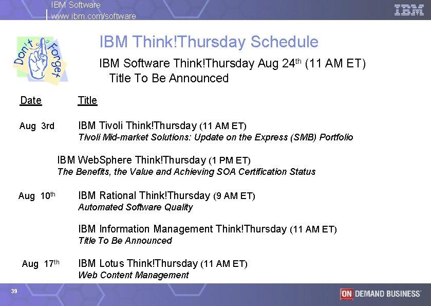 IBM Software www. ibm. com/software IBM Think!Thursday Schedule IBM Software Think!Thursday Aug 24 th