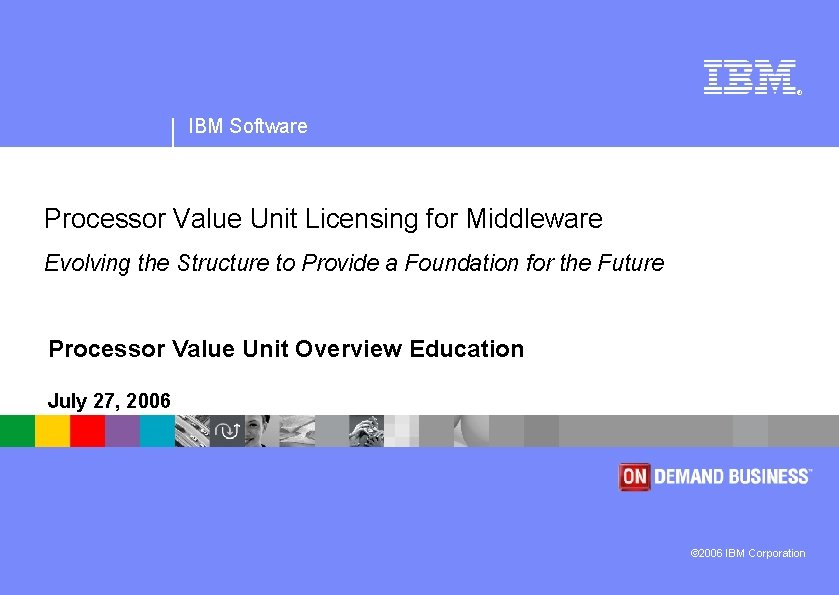 ® IBM Software Processor Value Unit Licensing for Middleware Evolving the Structure to Provide