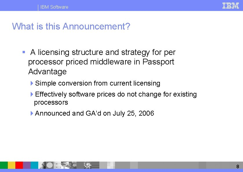 IBM Software What is this Announcement? § A licensing structure and strategy for per
