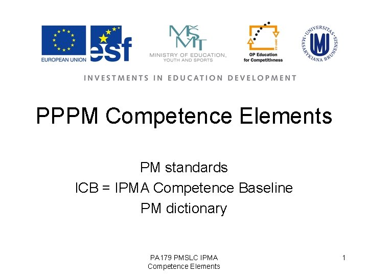 PPPM Competence Elements PM standards ICB = IPMA Competence Baseline PM dictionary PA 179