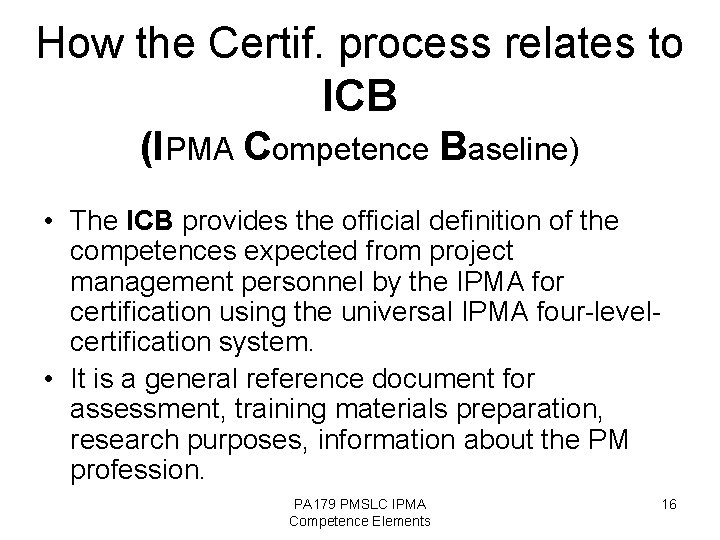 How the Certif. process relates to ICB (IPMA Competence Baseline) • The ICB provides