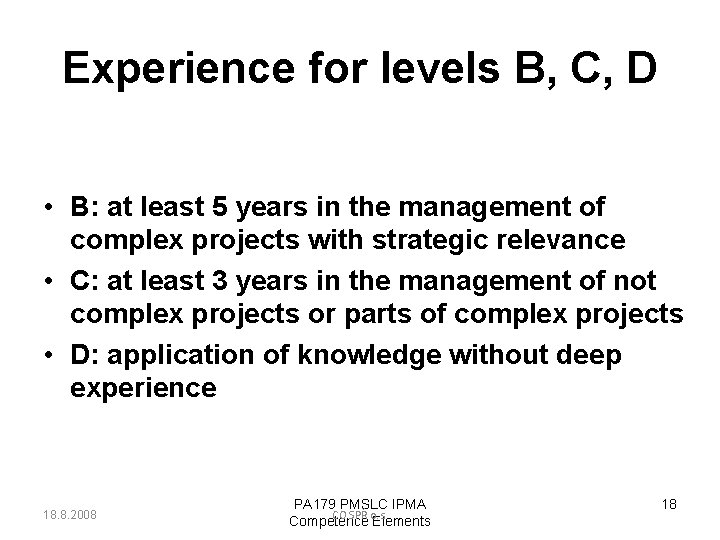 Experience for levels B, C, D • B: at least 5 years in the