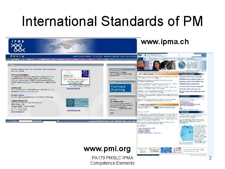 International Standards of PM www. ipma. ch www. pmi. org PA 179 PMSLC IPMA